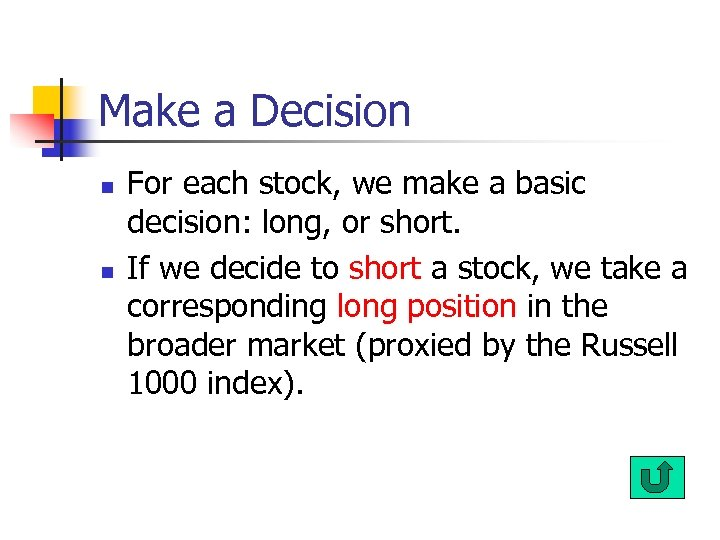 Make a Decision n n For each stock, we make a basic decision: long,