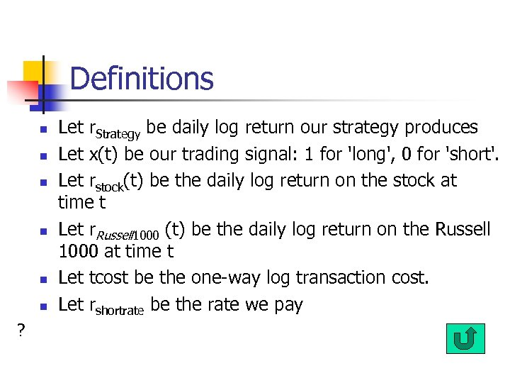 Definitions n n n ? Let r. Strategy be daily log return our strategy