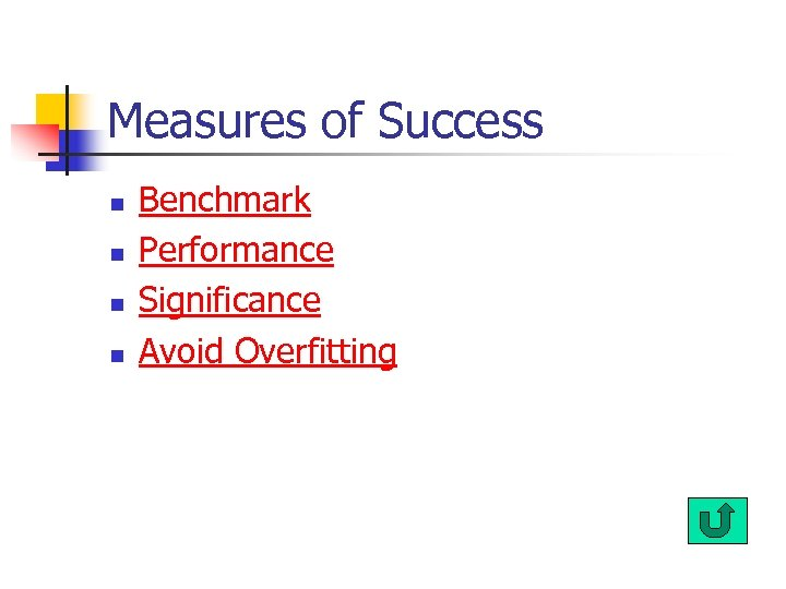 Measures of Success n n Benchmark Performance Significance Avoid Overfitting