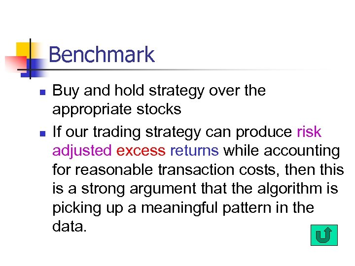 Benchmark n n Buy and hold strategy over the appropriate stocks If our trading