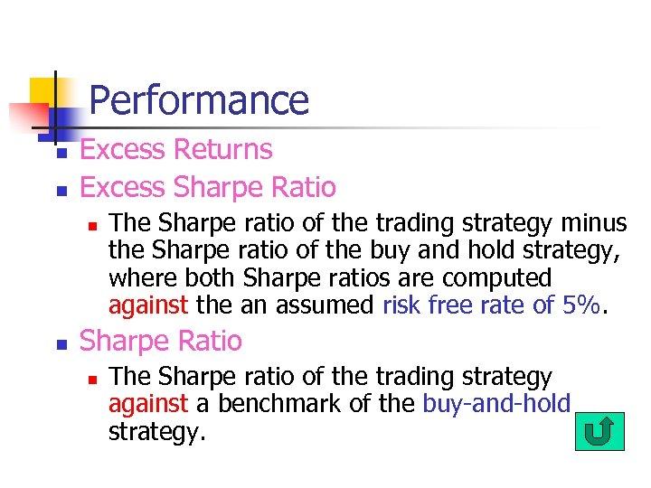 Performance n n Excess Returns Excess Sharpe Ratio n n The Sharpe ratio of