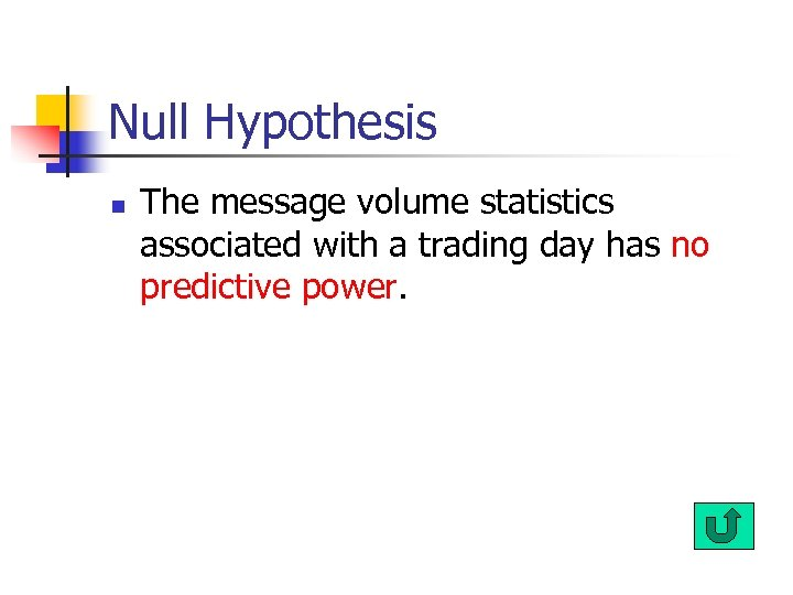 Null Hypothesis n The message volume statistics associated with a trading day has no
