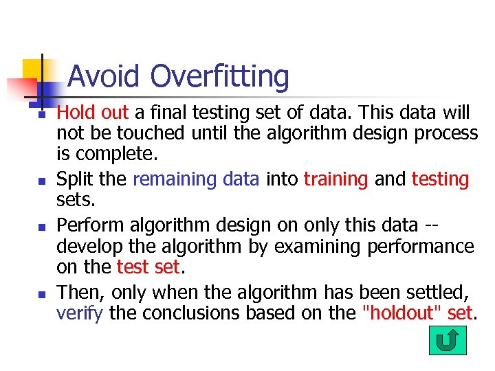 Avoid Overfitting n n Hold out a final testing set of data. This data
