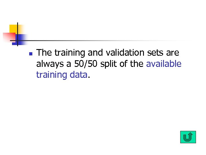 n The training and validation sets are always a 50/50 split of the available