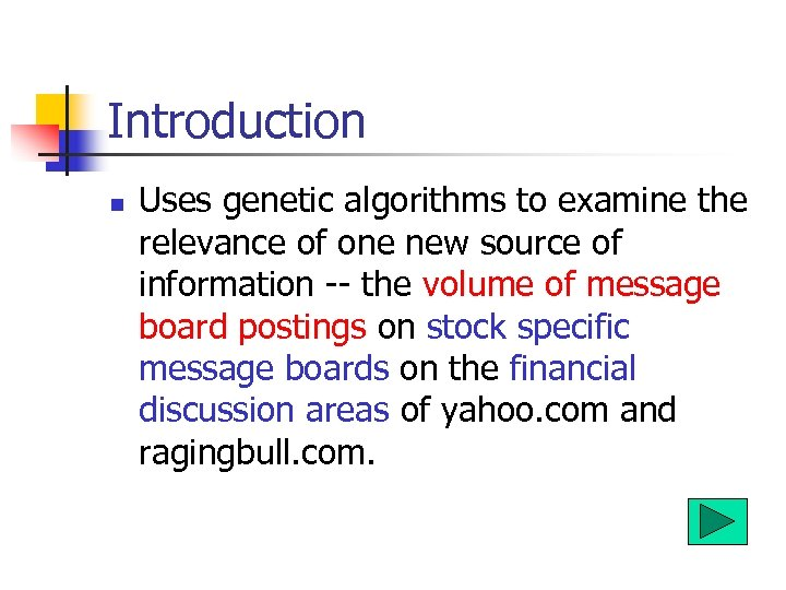 Introduction n Uses genetic algorithms to examine the relevance of one new source of