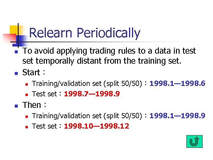 Relearn Periodically n n To avoid applying trading rules to a data in test