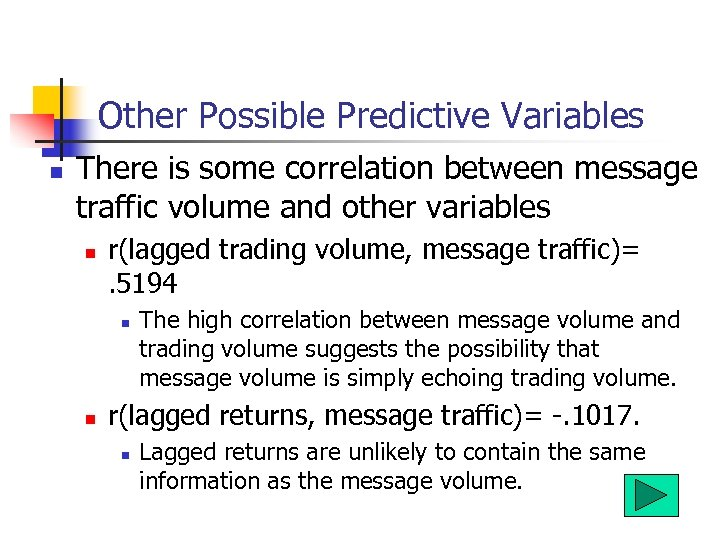 Other Possible Predictive Variables n There is some correlation between message traffic volume and
