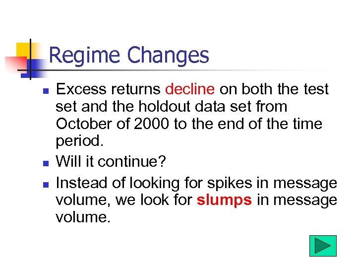Regime Changes n n n Excess returns decline on both the test set and