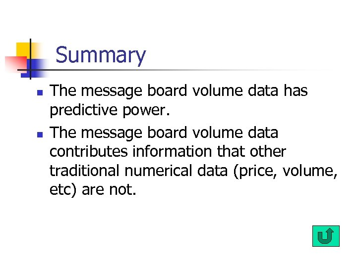 Summary n n The message board volume data has predictive power. The message board
