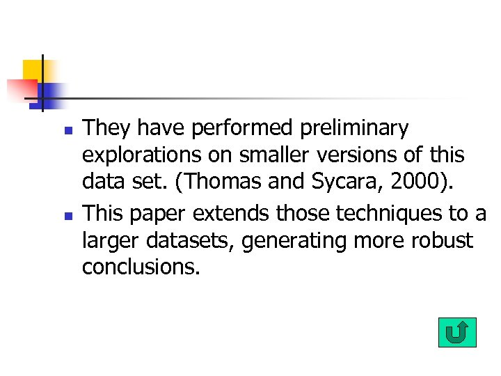 n n They have performed preliminary explorations on smaller versions of this data set.