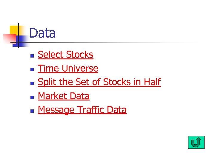Data n n n Select Stocks Time Universe Split the Set of Stocks in