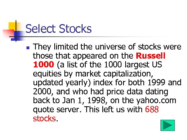 Select Stocks n They limited the universe of stocks were those that appeared on