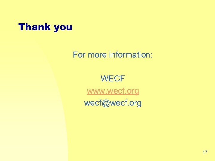 Thank you For more information: WECF www. wecf. org wecf@wecf. org 17