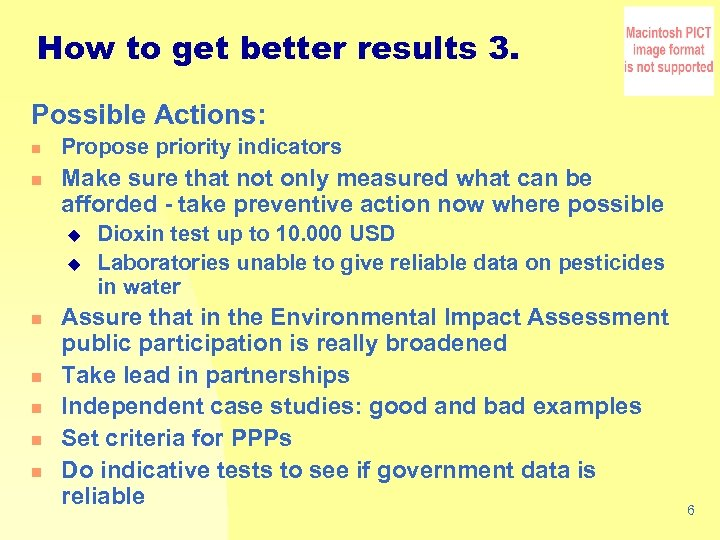 How to get better results 3. Possible Actions: n n Propose priority indicators Make