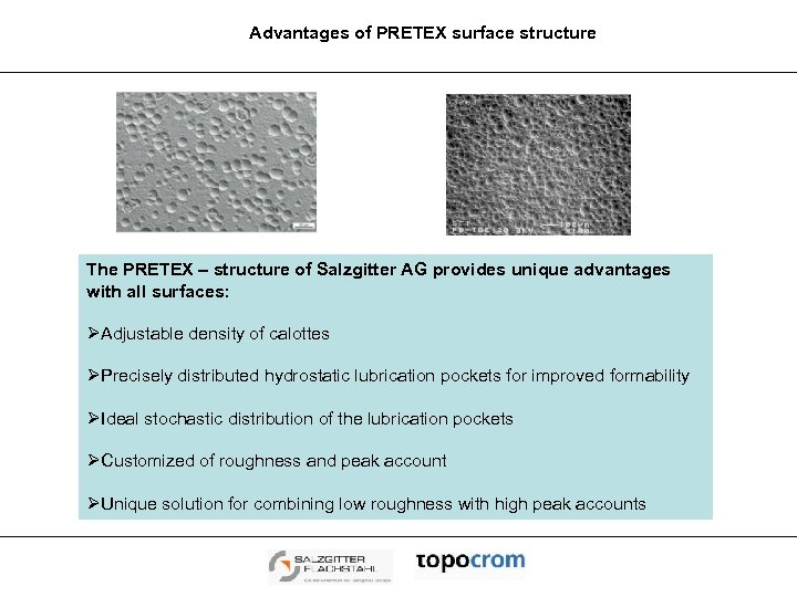 Advantages of PRETEX surface structure The PRETEX – structure of Salzgitter AG provides unique