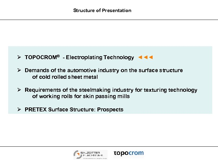 Structure of Presentation Ø TOPOCROM® - Electroplating Technology ◄◄◄ Ø Demands of the automotive