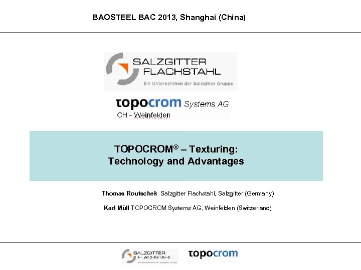 BAOSTEEL BAC 2013, Shanghai (China) TOPOCROM® – Texturing: Technology and Advantages Thomas Routschek Salzgitter