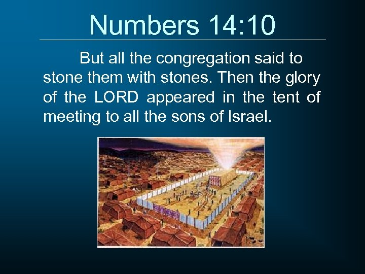 Numbers 14: 10 But all the congregation said to stone them with stones. Then