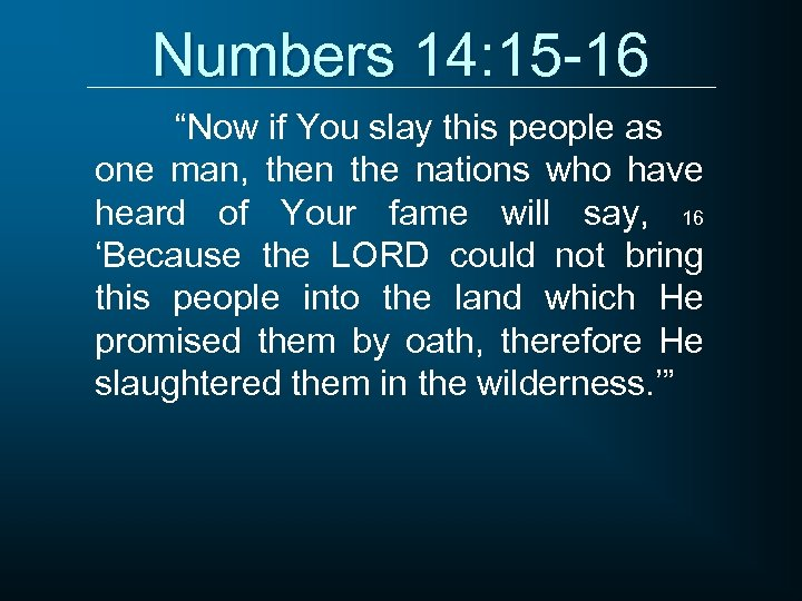 """Numbers 14: 15 -16 """"Now if You slay this people as one man, then"""