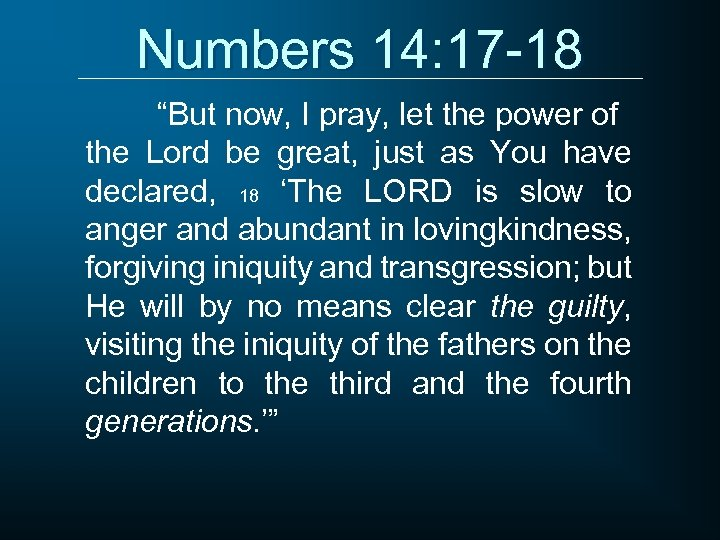 """Numbers 14: 17 -18 """"But now, I pray, let the power of the Lord"""