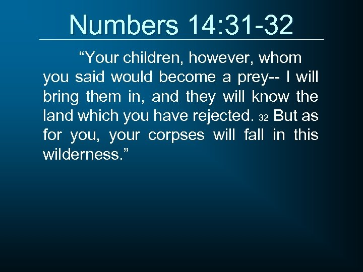 """Numbers 14: 31 -32 """"Your children, however, whom you said would become a prey--"""