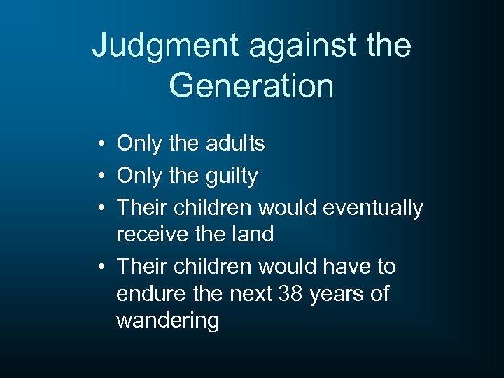 Judgment against the Generation • • • Only the adults Only the guilty Their