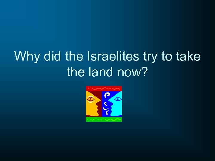Why did the Israelites try to take the land now?