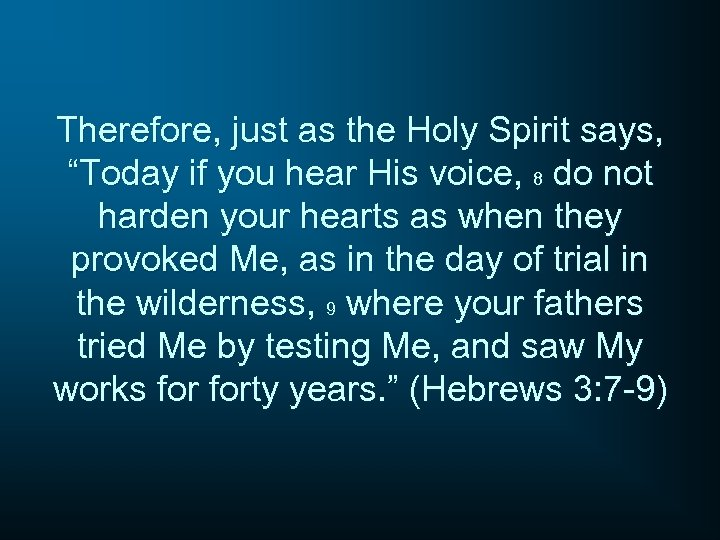 """Therefore, just as the Holy Spirit says, """"Today if you hear His voice, 8"""