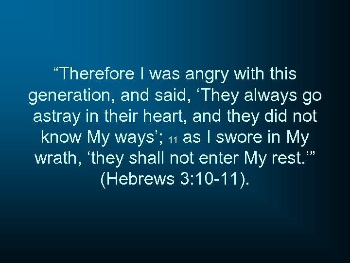 """""""Therefore I was angry with this generation, and said, 'They always go astray in"""