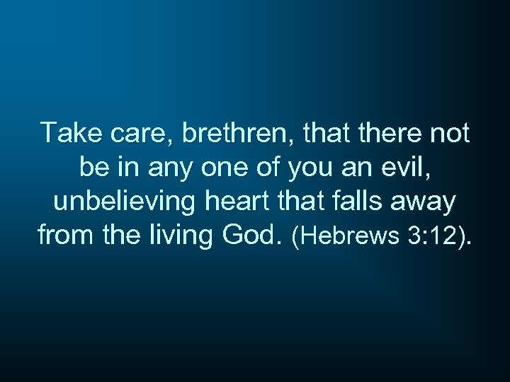 Take care, brethren, that there not be in any one of you an evil,