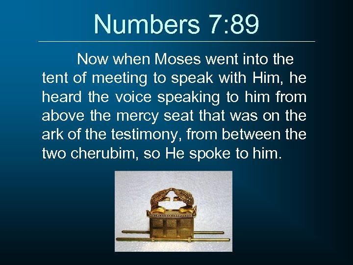 Numbers 7: 89 Now when Moses went into the tent of meeting to speak