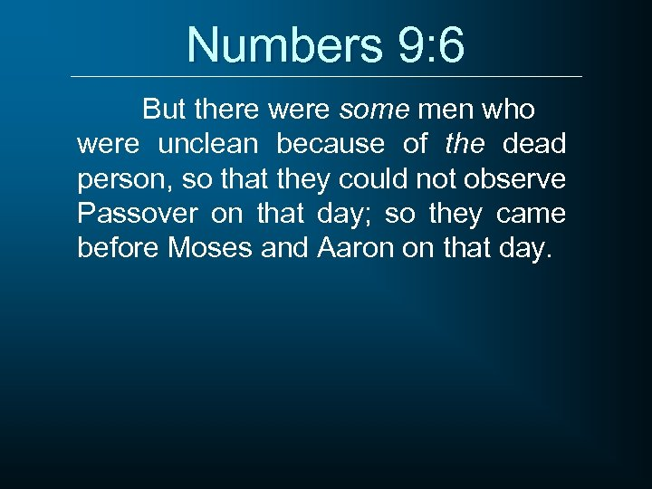 Numbers 9: 6 But there were some men who were unclean because of the