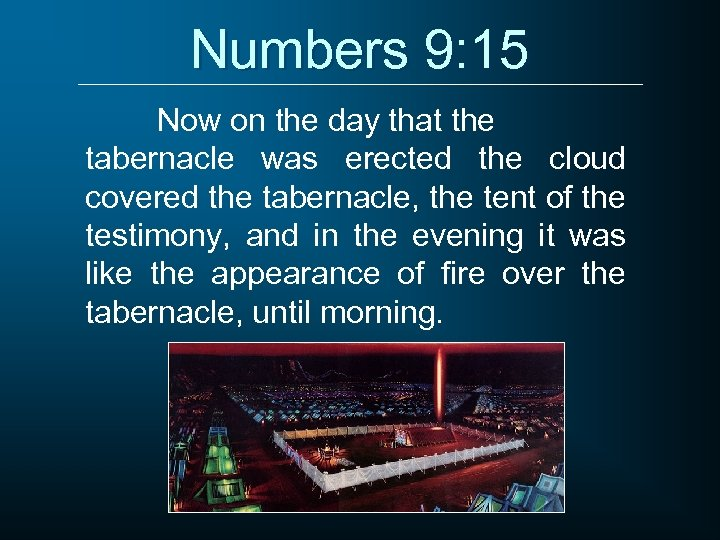 Numbers 9: 15 Now on the day that the tabernacle was erected the cloud