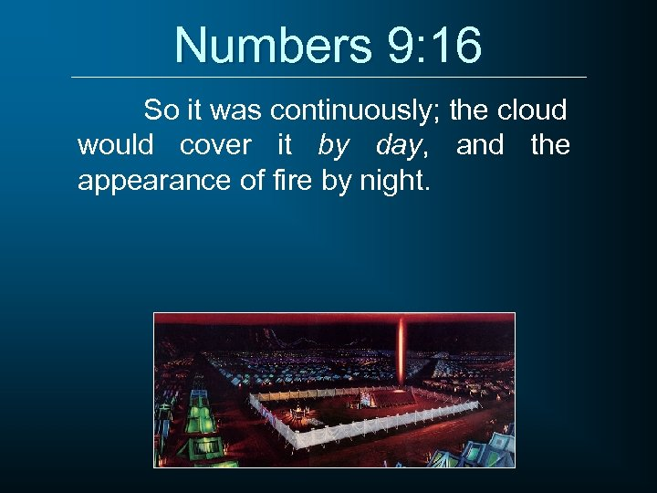 Numbers 9: 16 So it was continuously; the cloud would cover it by day,