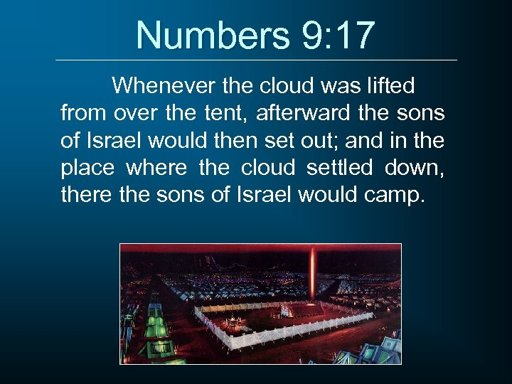 Numbers 9: 17 Whenever the cloud was lifted from over the tent, afterward the