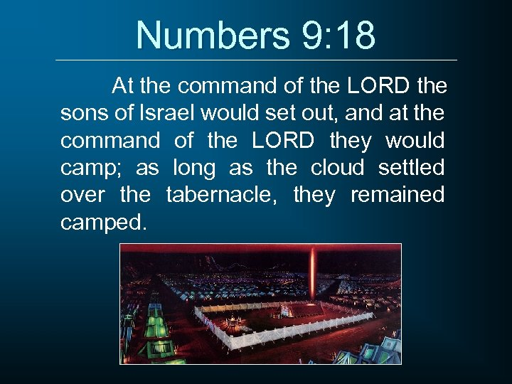 Numbers 9: 18 At the command of the LORD the sons of Israel would