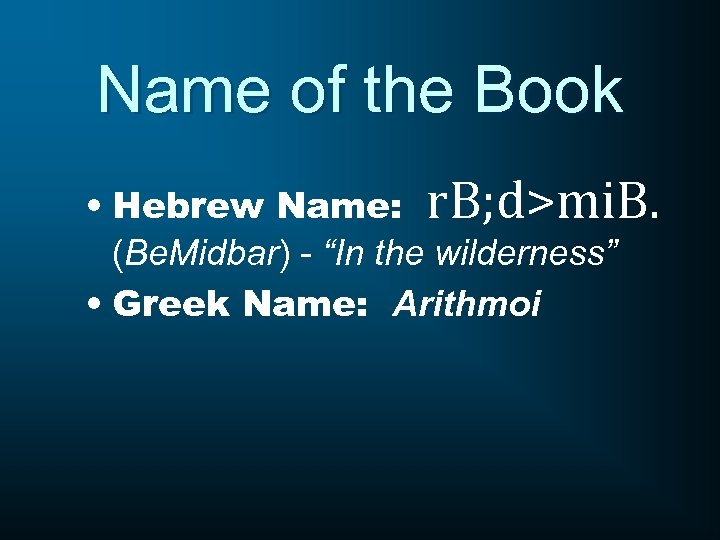 Name of the Book • Hebrew Name: r. B; d>mi. B. (Be. Midbar) -
