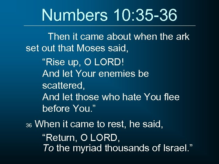 Numbers 10: 35 -36 Then it came about when the ark set out that