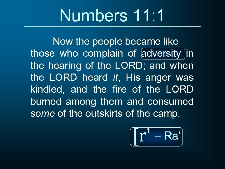 Numbers 11: 1 Now the people became like those who complain of adversity in