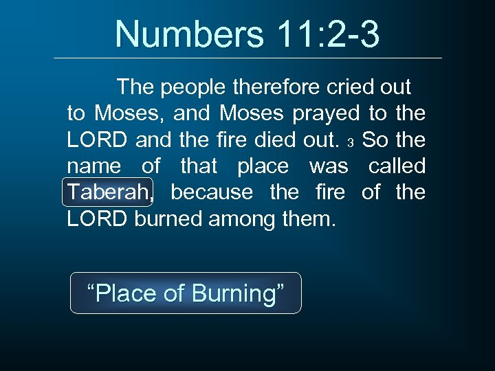 Numbers 11: 2 -3 The people therefore cried out to Moses, and Moses prayed