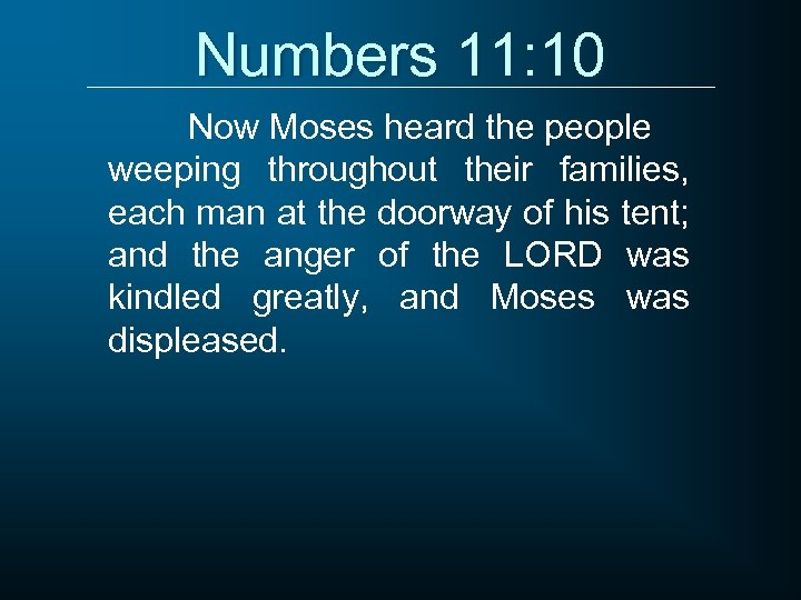 Numbers 11: 10 Now Moses heard the people weeping throughout their families, each man