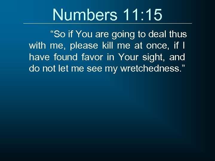 """Numbers 11: 15 """"So if You are going to deal thus with me, please"""