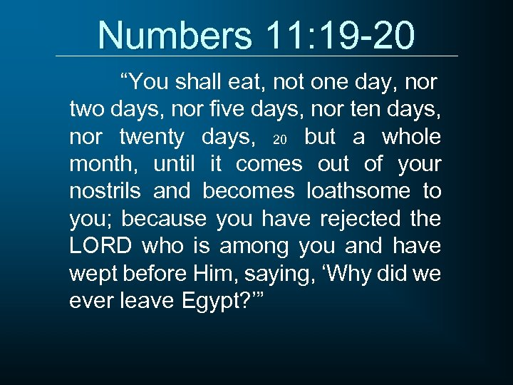 """Numbers 11: 19 -20 """"You shall eat, not one day, nor two days, nor"""
