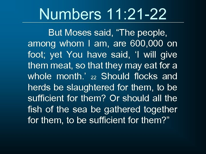 """Numbers 11: 21 -22 But Moses said, """"The people, among whom I am, are"""