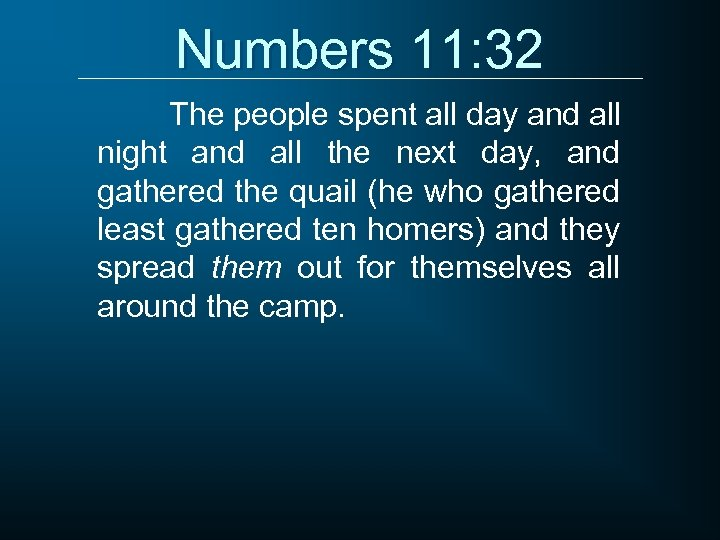 Numbers 11: 32 The people spent all day and all night and all the