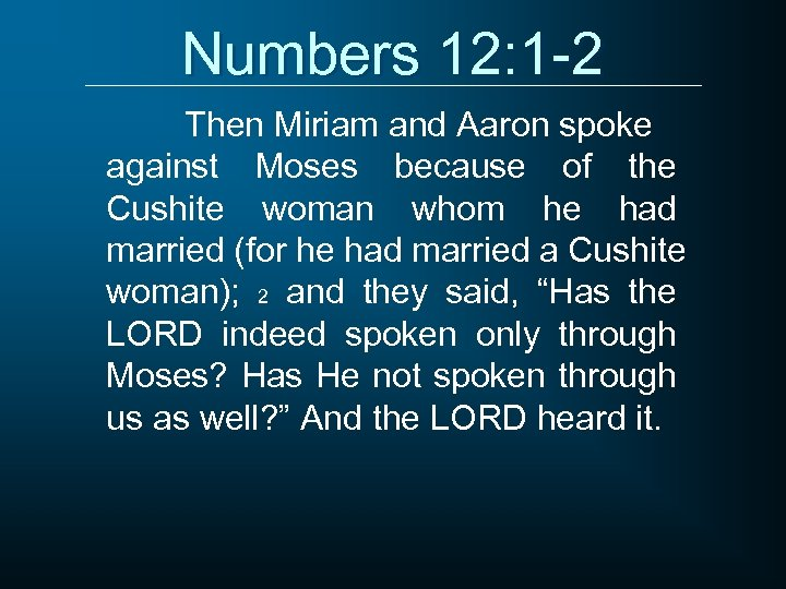 Numbers 12: 1 -2 Then Miriam and Aaron spoke against Moses because of the