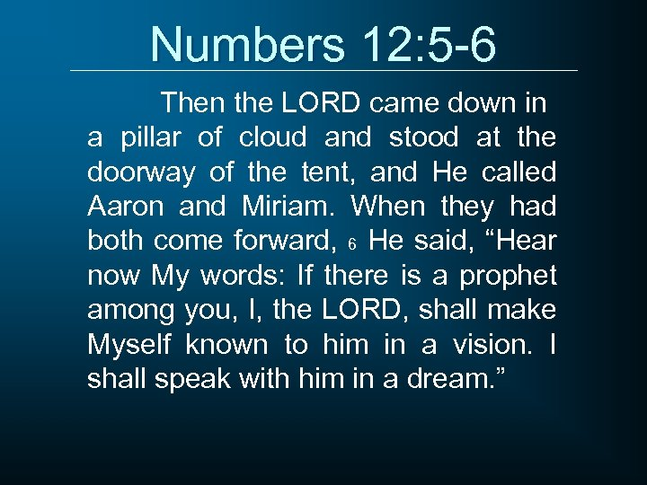 Numbers 12: 5 -6 Then the LORD came down in a pillar of cloud