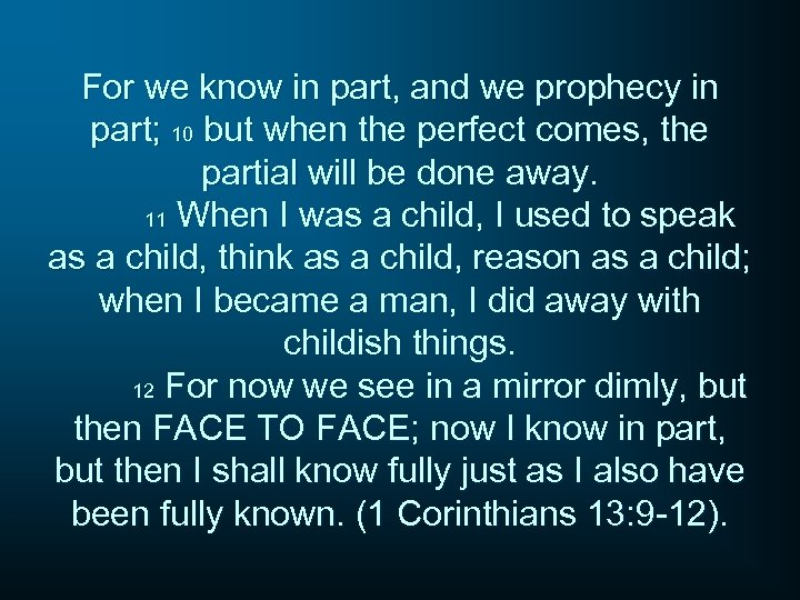 For we know in part, and we prophecy in part; 10 but when the