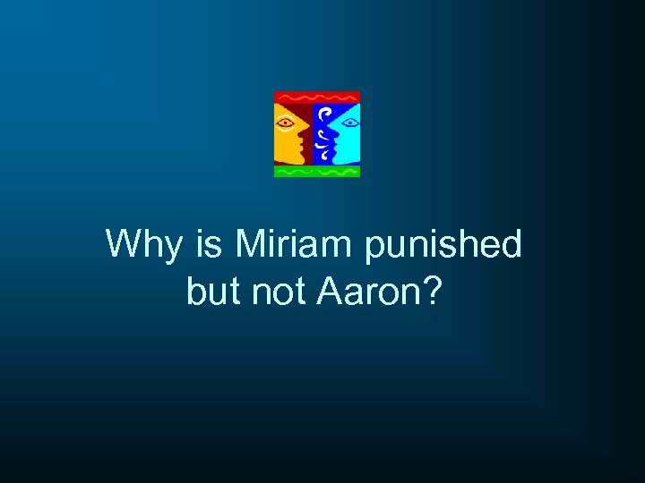 Why is Miriam punished but not Aaron?