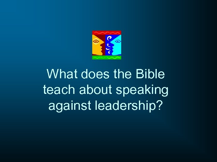 What does the Bible teach about speaking against leadership?